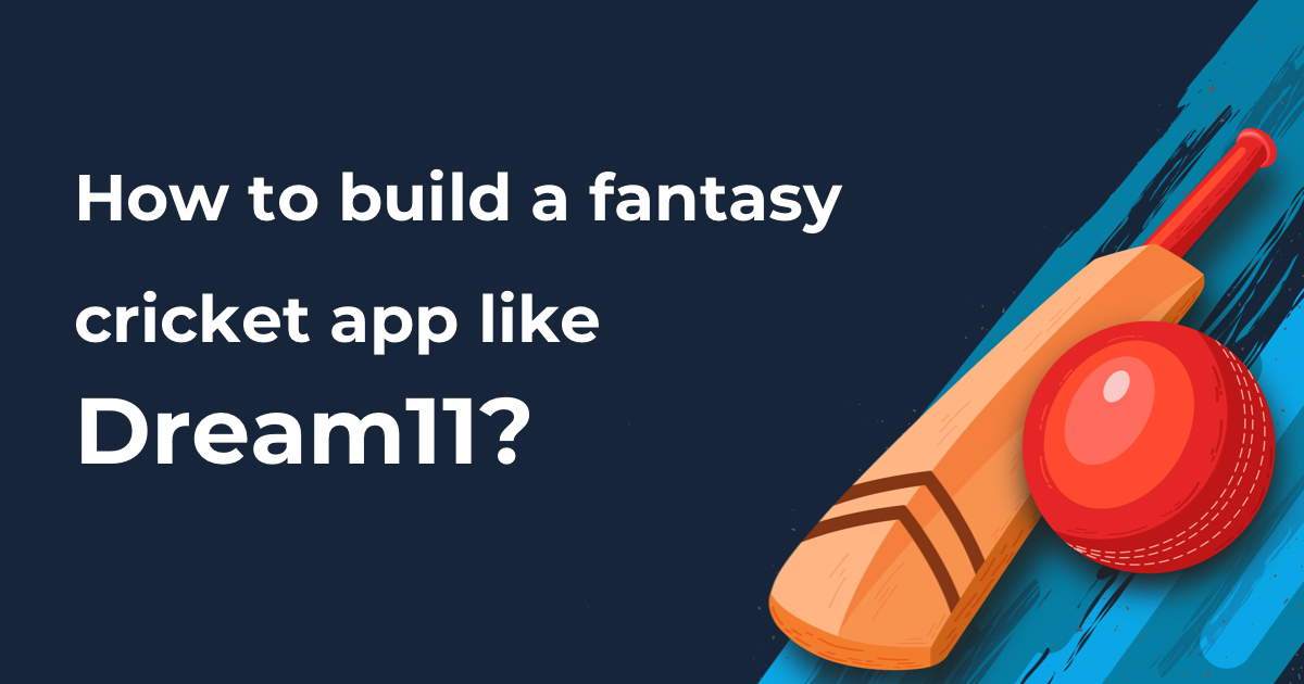 How to build a fantasy cricket app like Dream11 and My11Circle?
